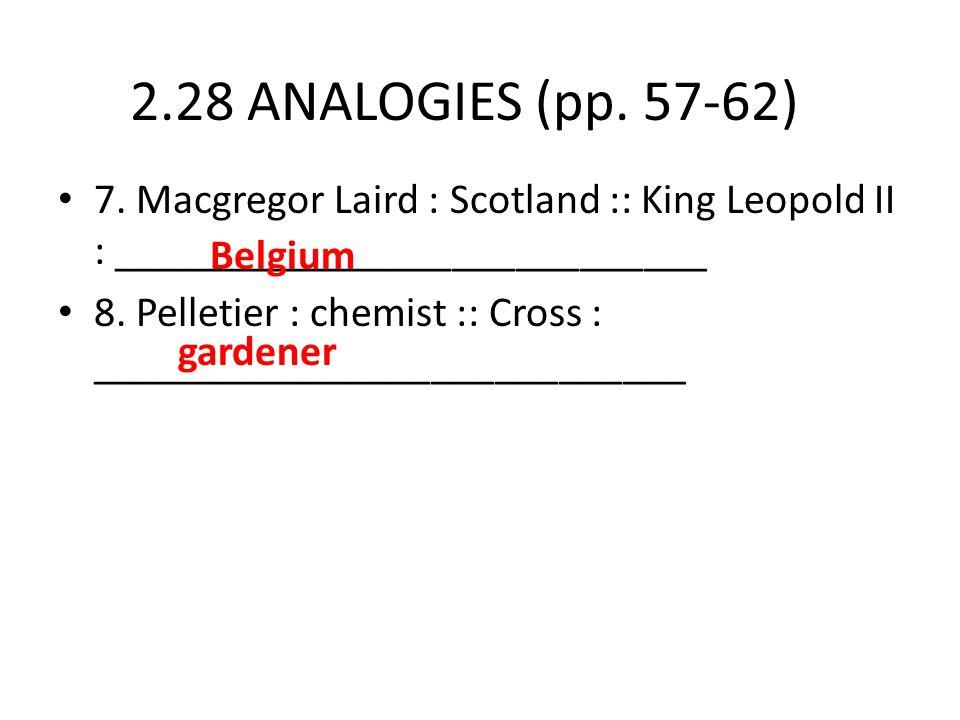 2.28 ANALOGIES (pp. 57-62) 7. Macgregor Laird : Scotland :: King Leopold II : ____________________________.