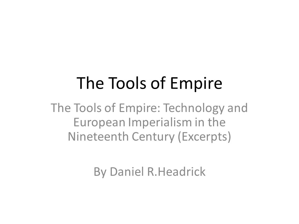 the tools of empire thesis Free byzantine empire papers for almost as long as civilized states have made war2 of all the tools at the disposal of the byzantine empire's.