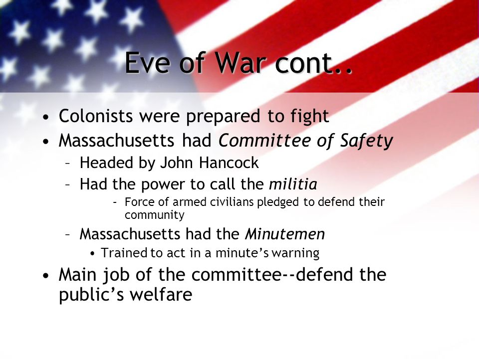 Eve of War cont.. Colonists were prepared to fight