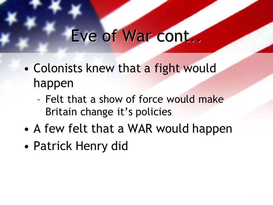 Eve of War cont.. Colonists knew that a fight would happen