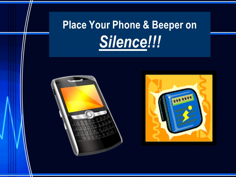 Place Your Phone & Beeper on Silence!!!