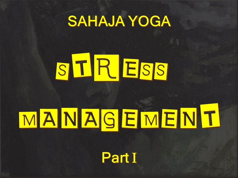 SAHAJA YOGA STRESS MANAGEMENT Part I