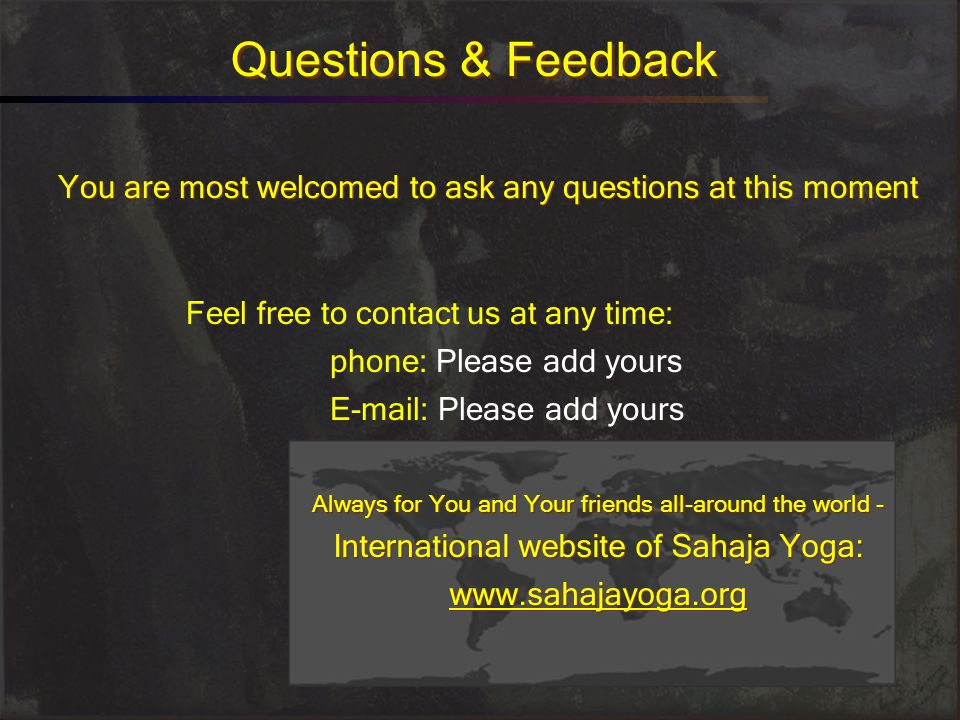 Questions & Feedback You are most welcomed to ask any questions at this moment. Feel free to contact us at any time: