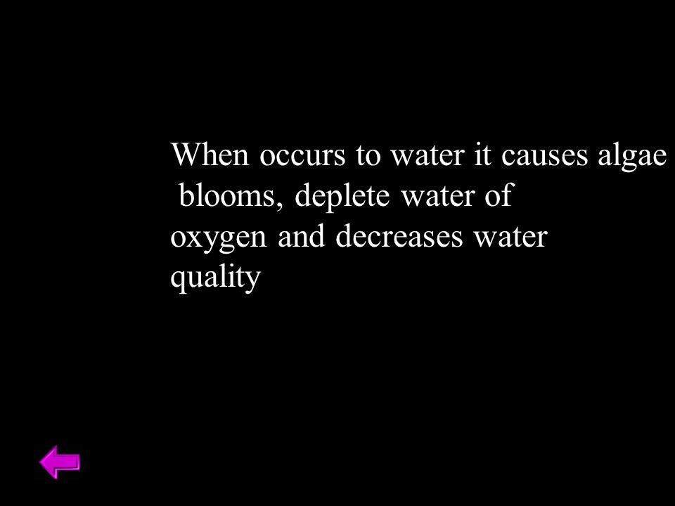 When occurs to water it causes algae