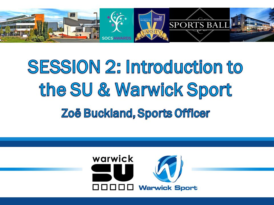 SESSION 2: Introduction to the SU & Warwick Sport