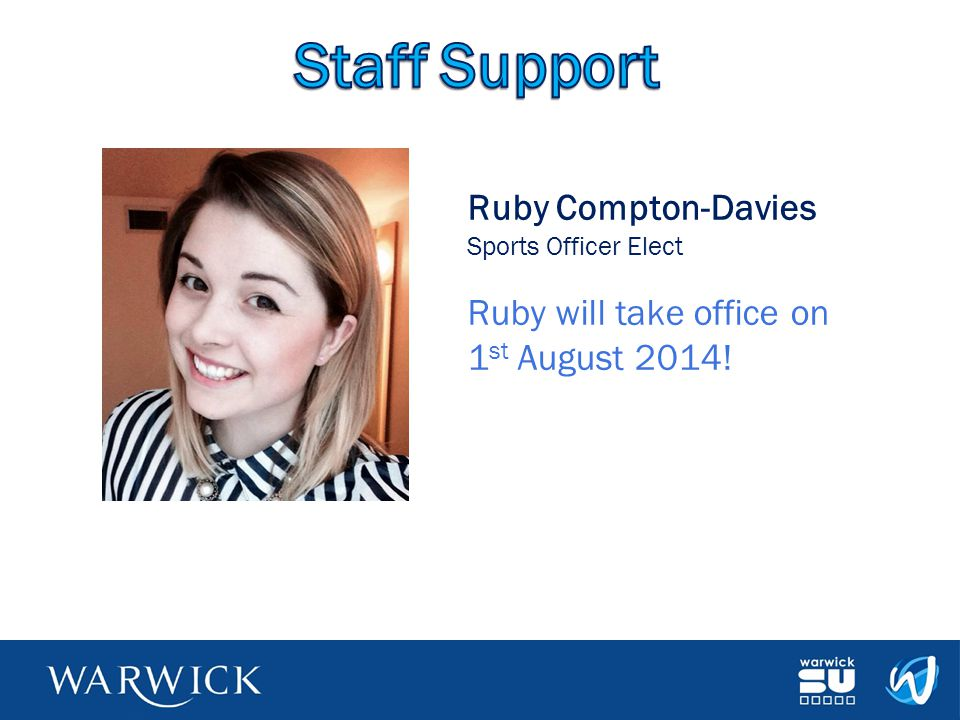 Staff Support Ruby Compton-Davies Sports Officer Elect Ruby will take office on 1st August 2014!
