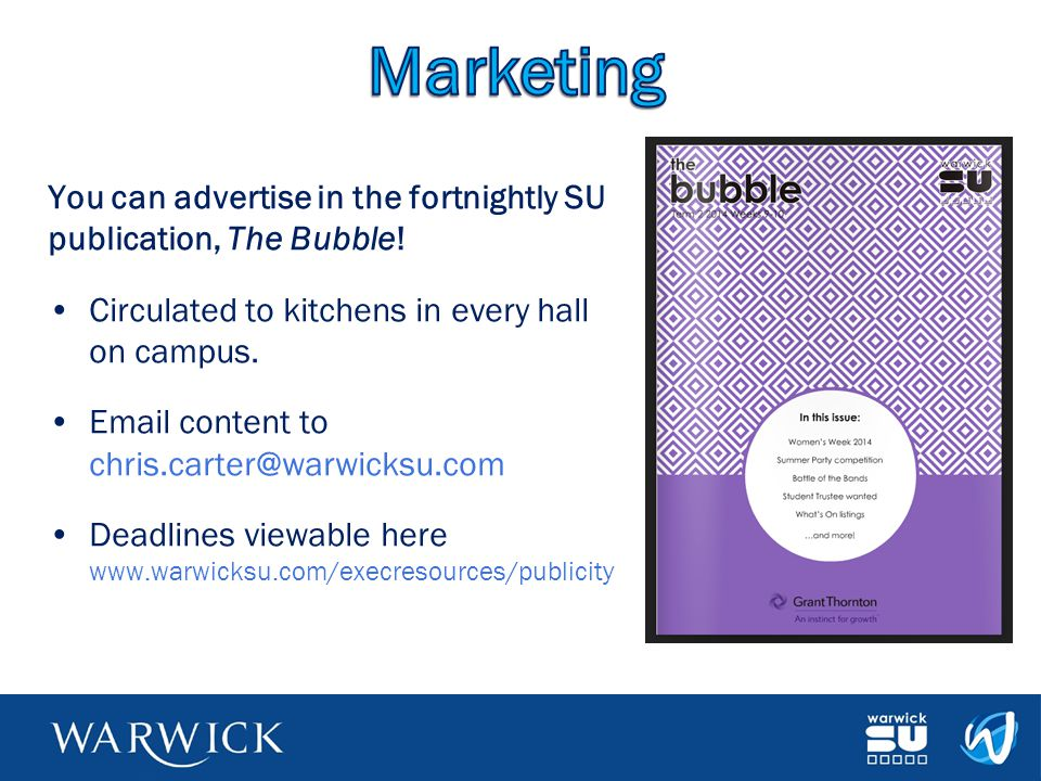Marketing You can advertise in the fortnightly SU publication, The Bubble! Circulated to kitchens in every hall on campus.