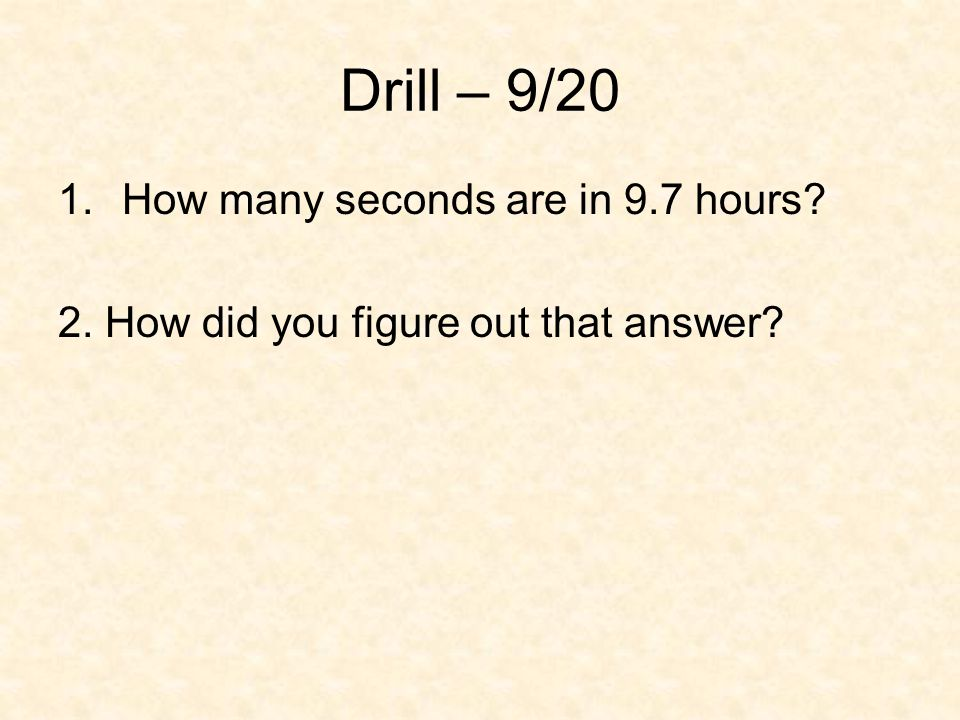Drill – 9/20 How many seconds are in 9.7 hours