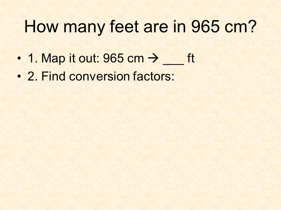 How many feet are in 965 cm 1. Map it out: 965 cm  ___ ft