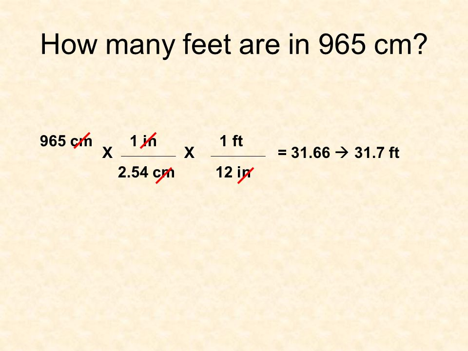 How many feet are in 965 cm 965 cm 1 in 1 ft X X = 31.66  31.7 ft