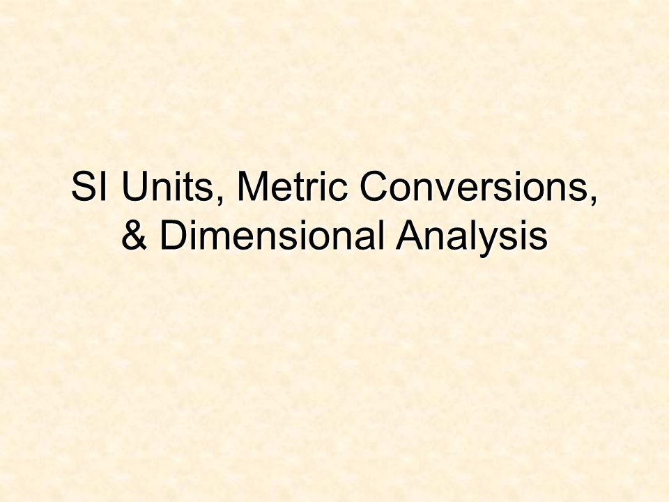 SI Units, Metric Conversions, & Dimensional Analysis