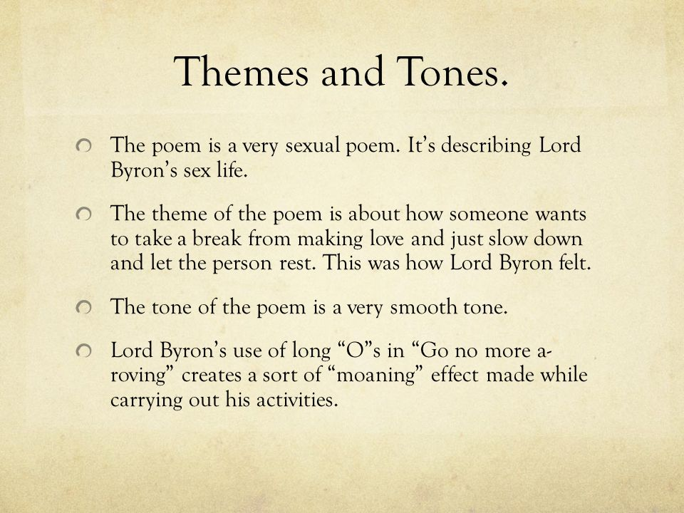 Themes and Tones. The poem is a very sexual poem. It's describing Lord Byron's sex life.
