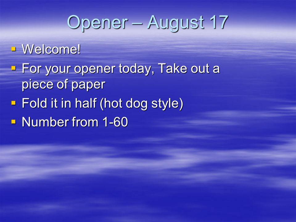 Opener – August 17 Welcome!