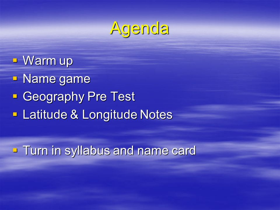 Agenda Warm up Name game Geography Pre Test Latitude & Longitude Notes
