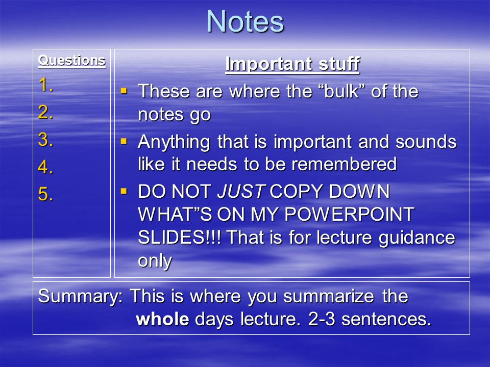 Notes Important stuff These are where the bulk of the notes go
