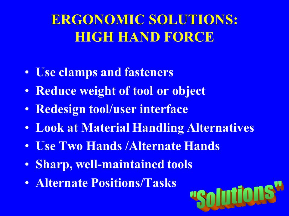 ERGONOMIC SOLUTIONS: HIGH HAND FORCE