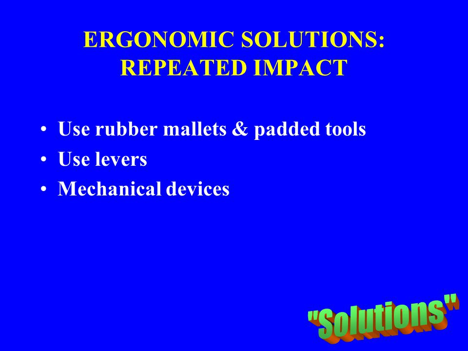 ERGONOMIC SOLUTIONS: REPEATED IMPACT
