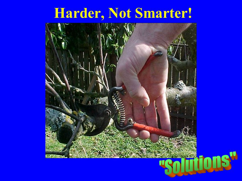 Harder, Not Smarter! Wrong Tool