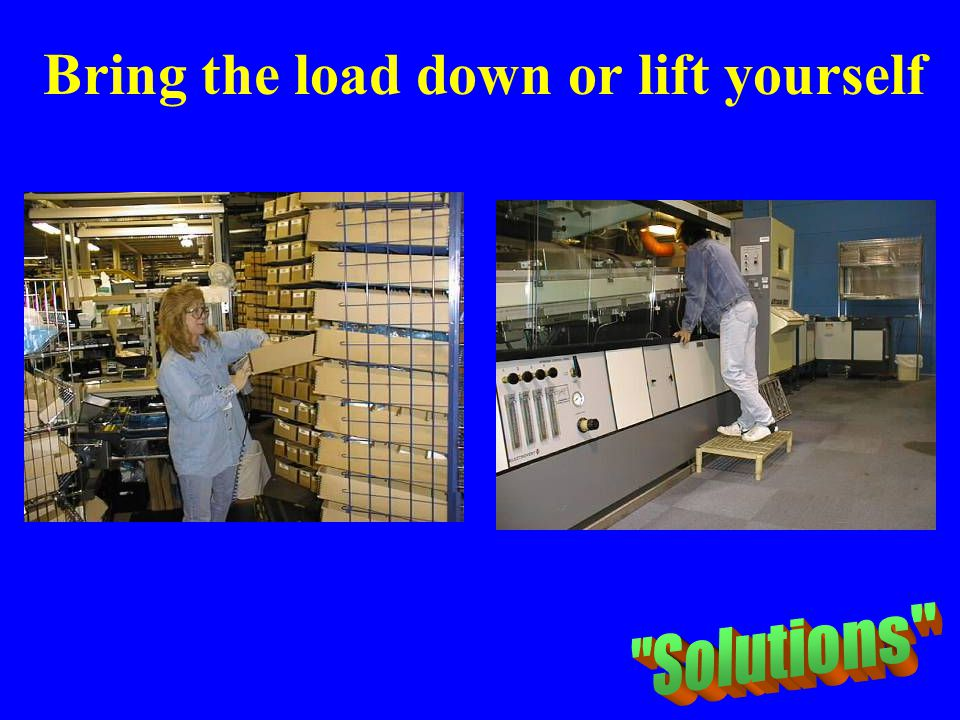 Bring the load down or lift yourself