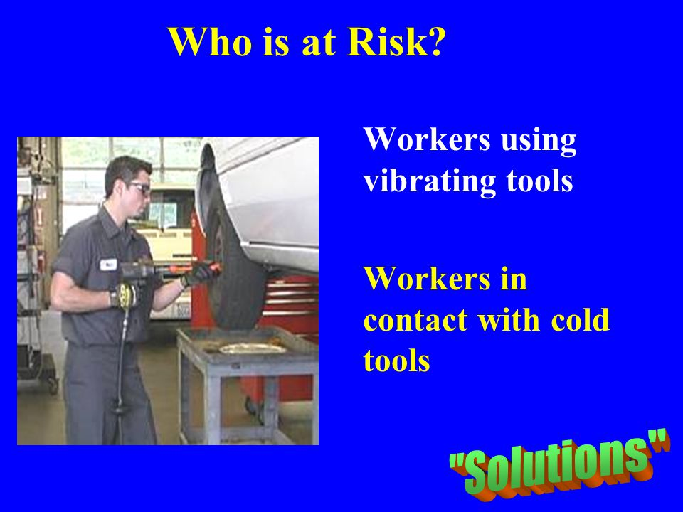 Who is at Risk Workers using vibrating tools