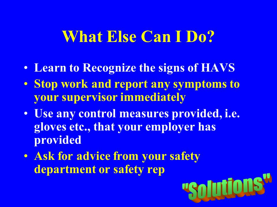 What Else Can I Do Solutions Learn to Recognize the signs of HAVS