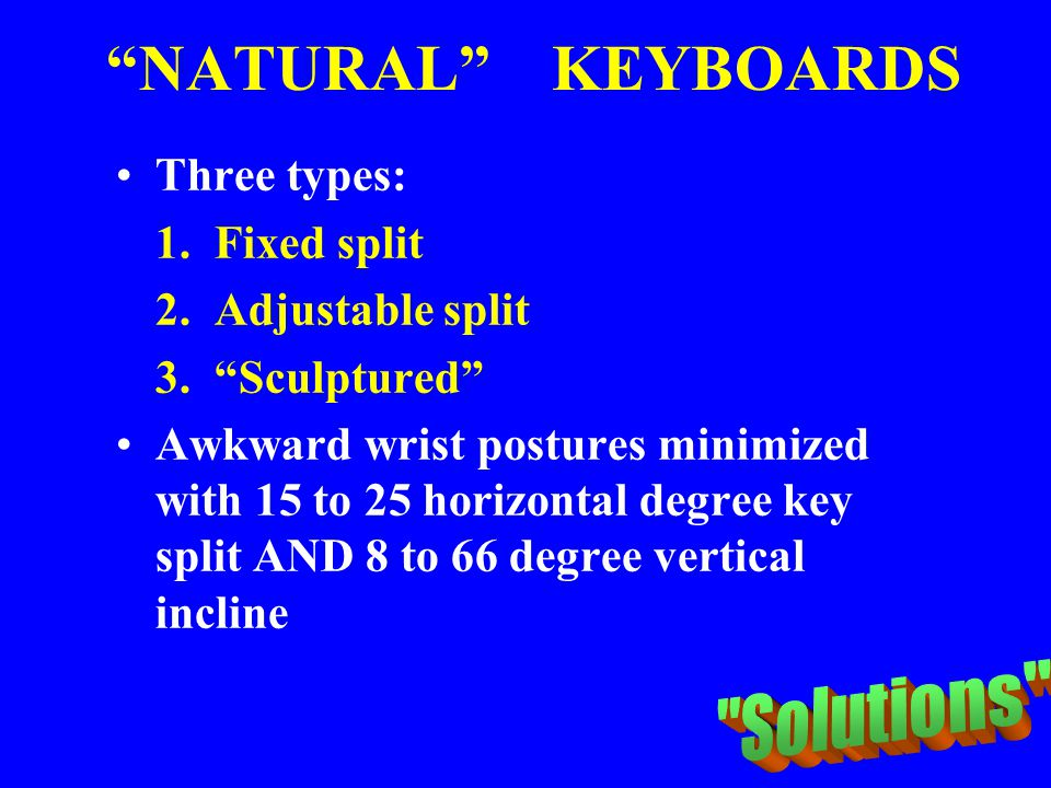 NATURAL KEYBOARDS Solutions Three types: 1. Fixed split