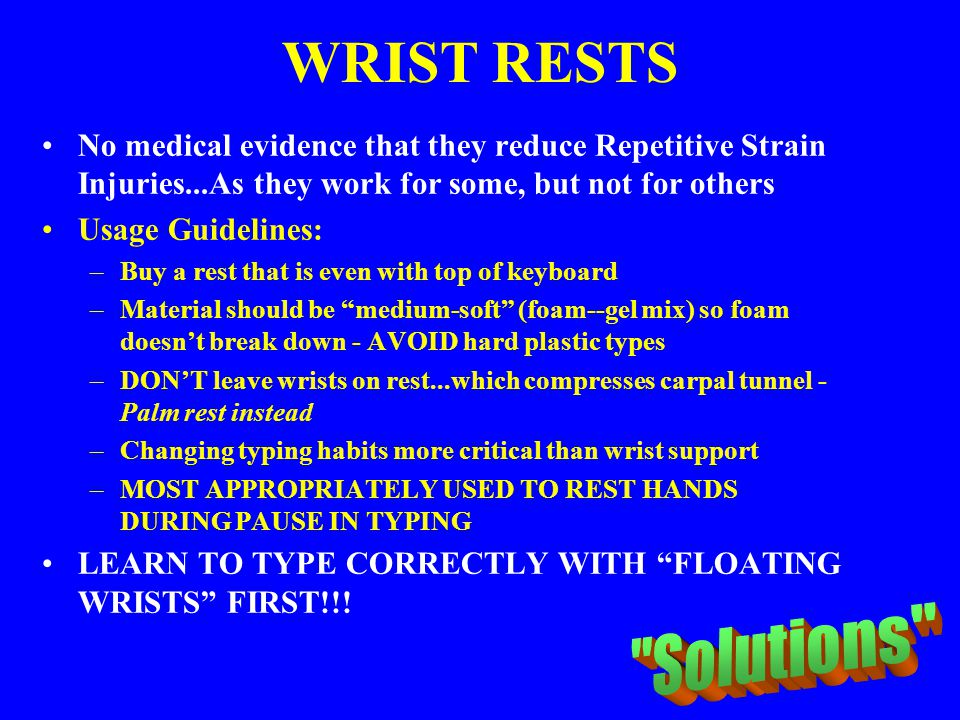 WRIST RESTS No medical evidence that they reduce Repetitive Strain Injuries...As they work for some, but not for others.