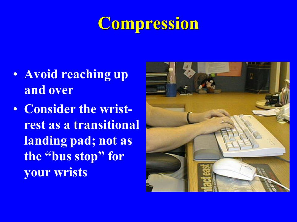 Compression Avoid reaching up and over