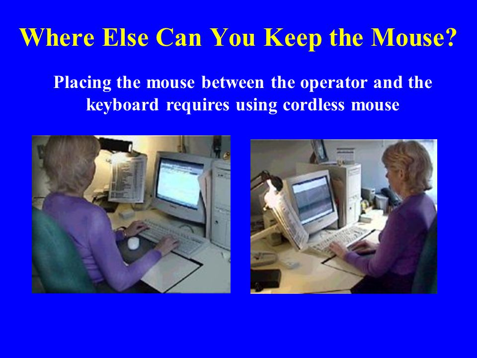 Where Else Can You Keep the Mouse
