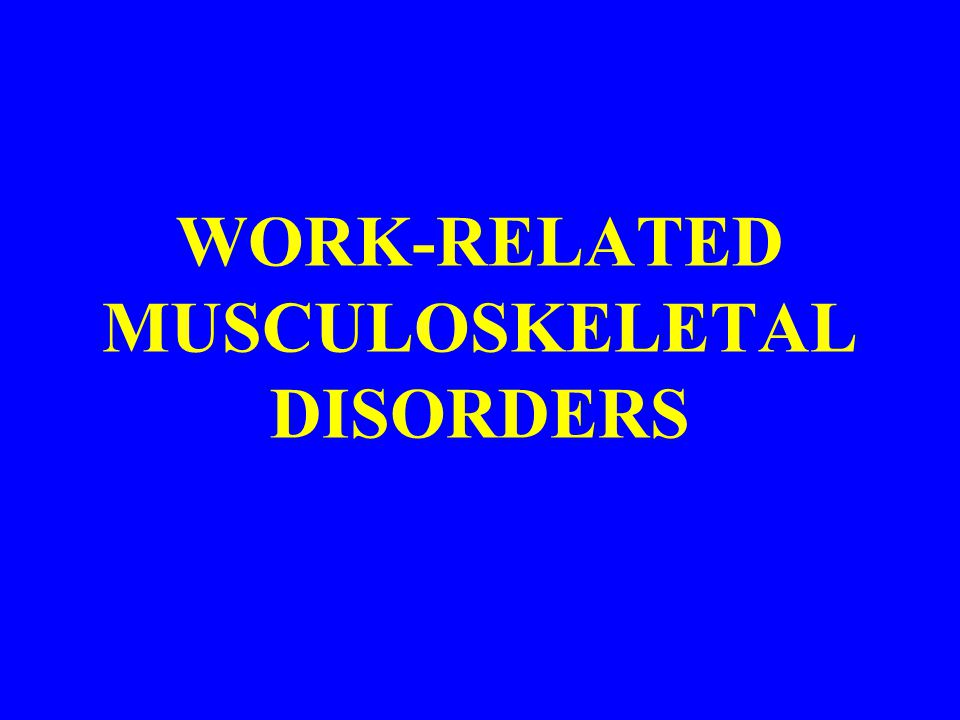 WORK-RELATED MUSCULOSKELETAL DISORDERS