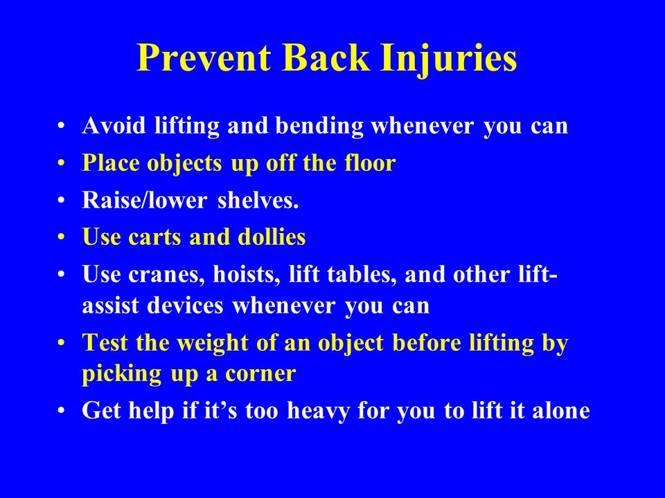Prevent Back Injuries Avoid lifting and bending whenever you can