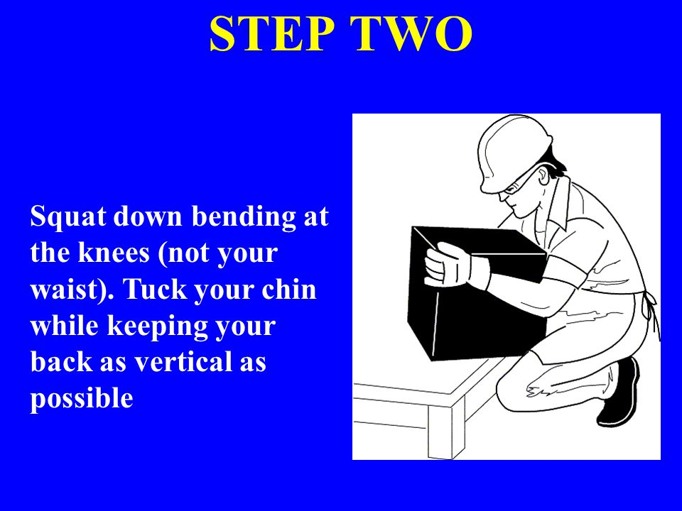 STEP TWO Squat down bending at the knees (not your waist).