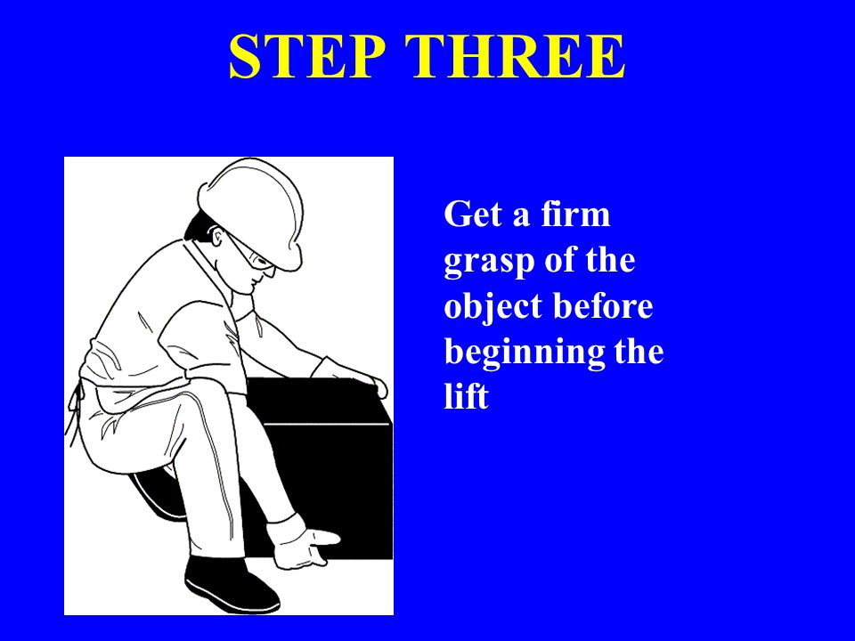 STEP THREE Get a firm grasp of the object before beginning the lift