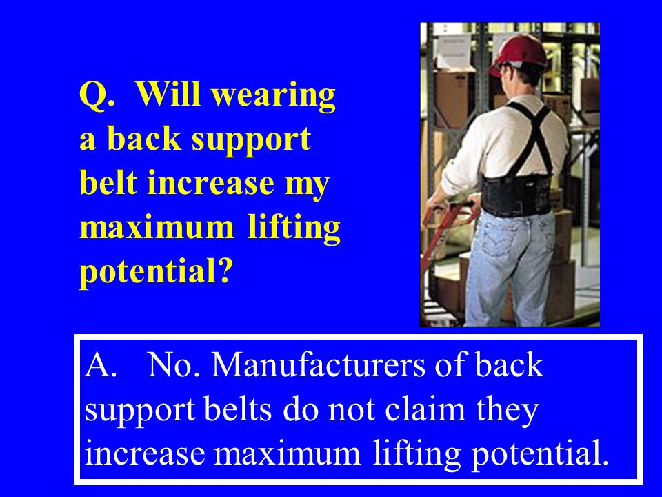 Q. Will wearing a back support belt increase my maximum lifting potential
