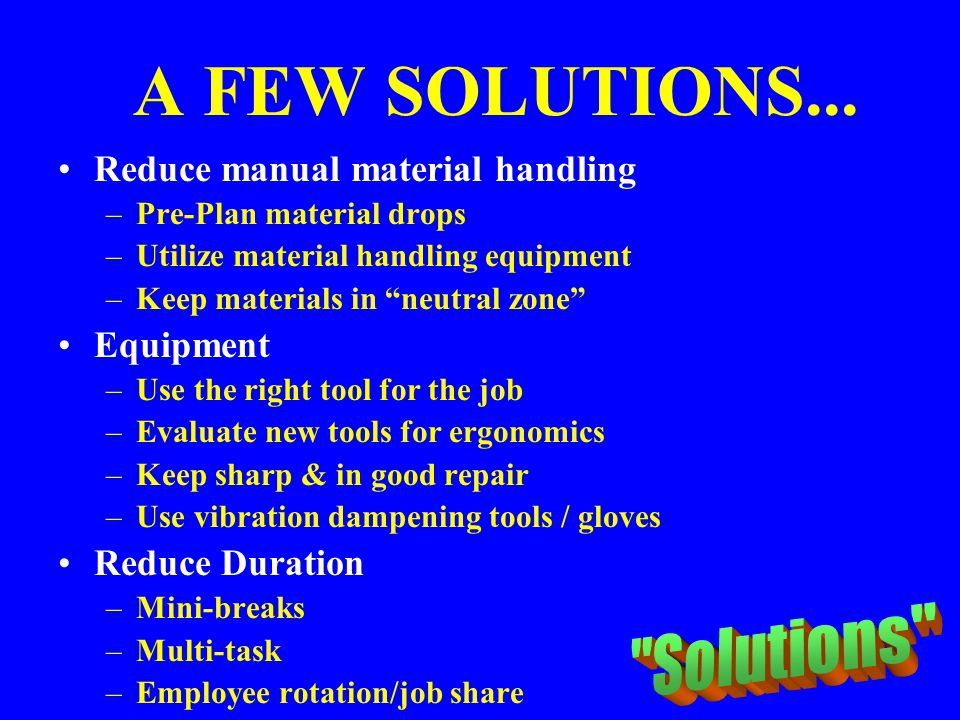A FEW SOLUTIONS... Solutions Reduce manual material handling