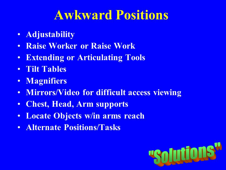 Awkward Positions Solutions Adjustability Raise Worker or Raise Work
