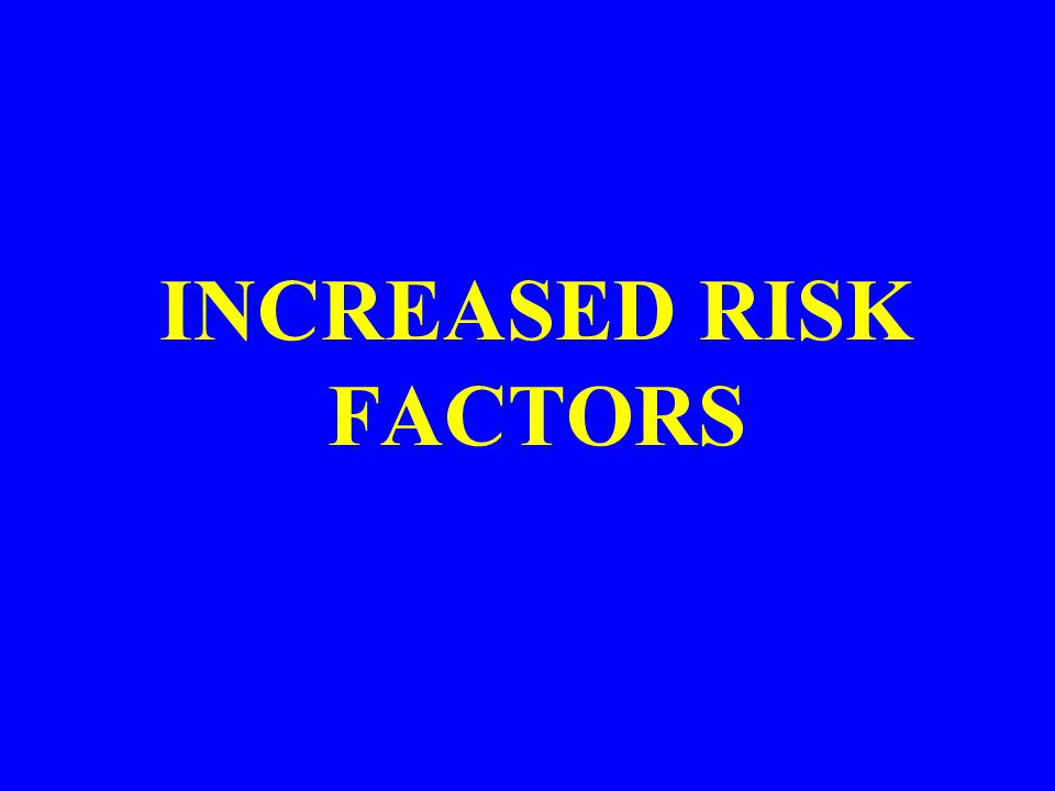 INCREASED RISK FACTORS