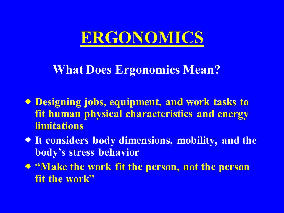 ERGONOMICS What Does Ergonomics Mean
