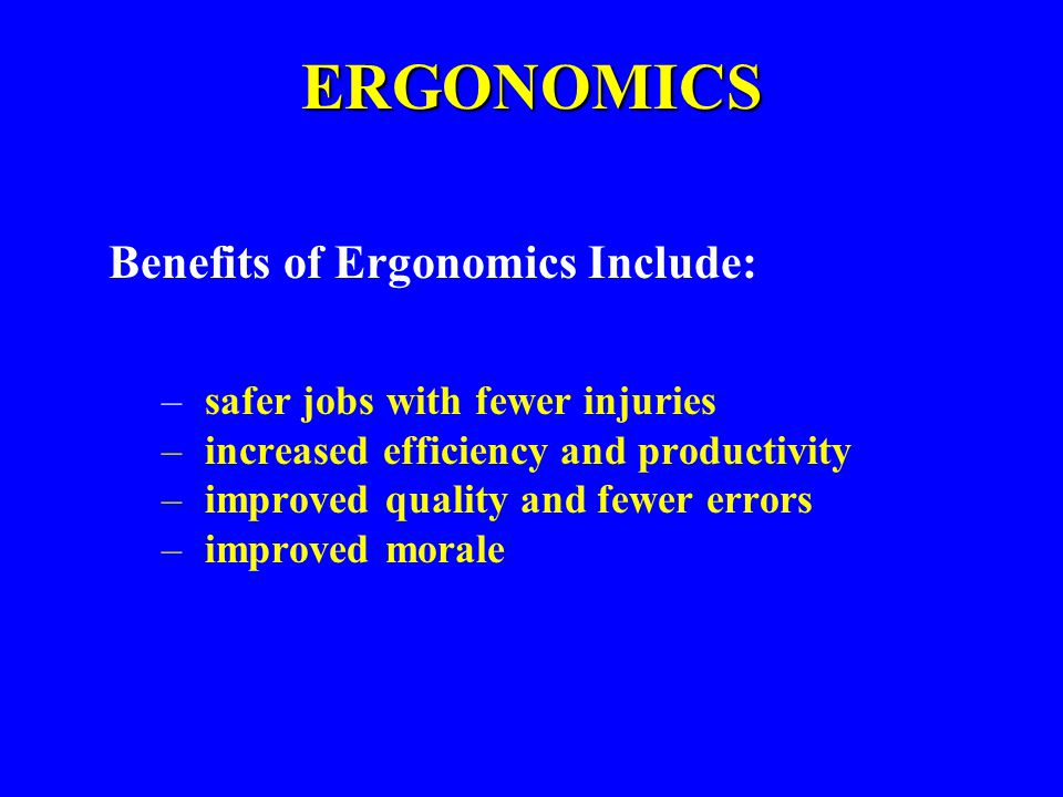 ERGONOMICS Benefits of Ergonomics Include: