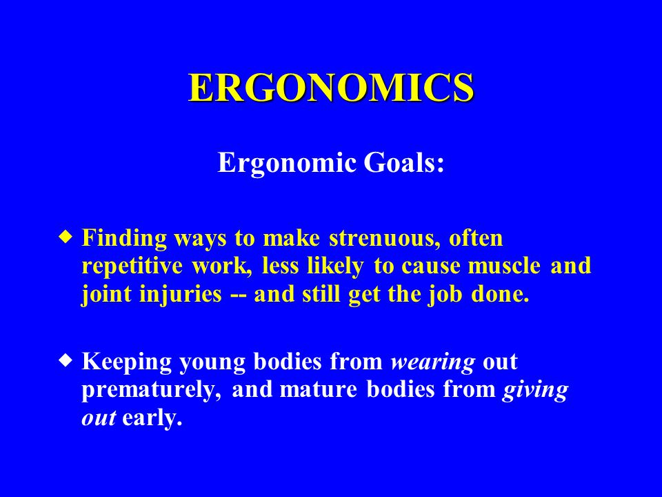 ERGONOMICS Ergonomic Goals: