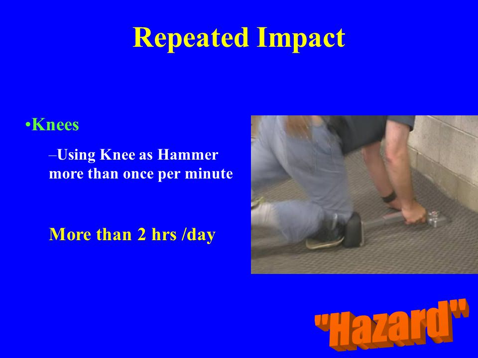 Repeated Impact Hazard Knees More than 2 hrs /day