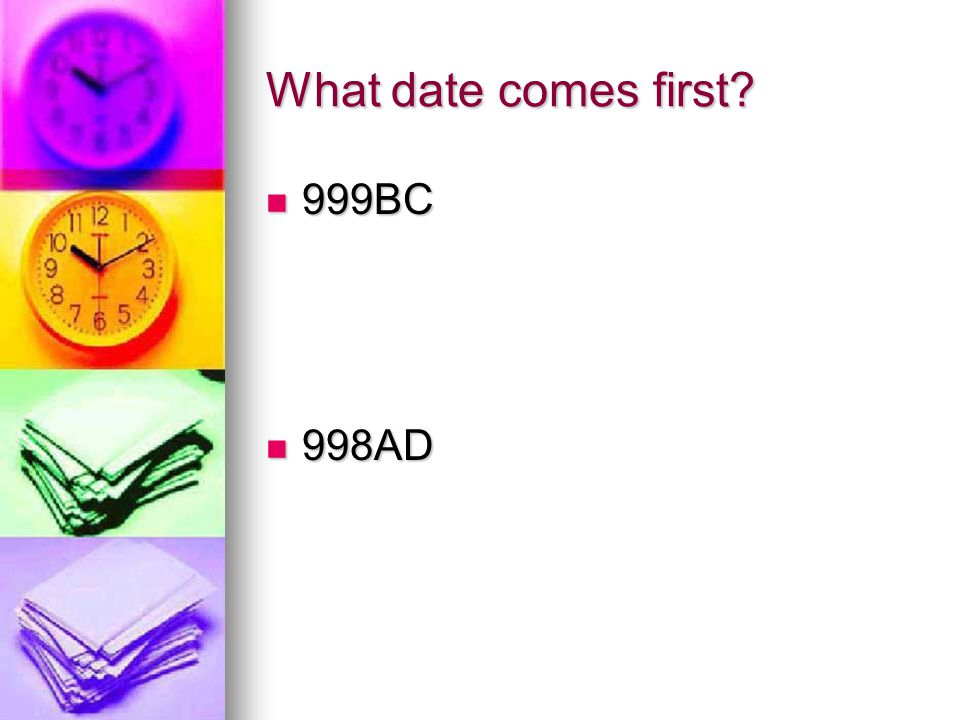 What date comes first 999BC 998AD