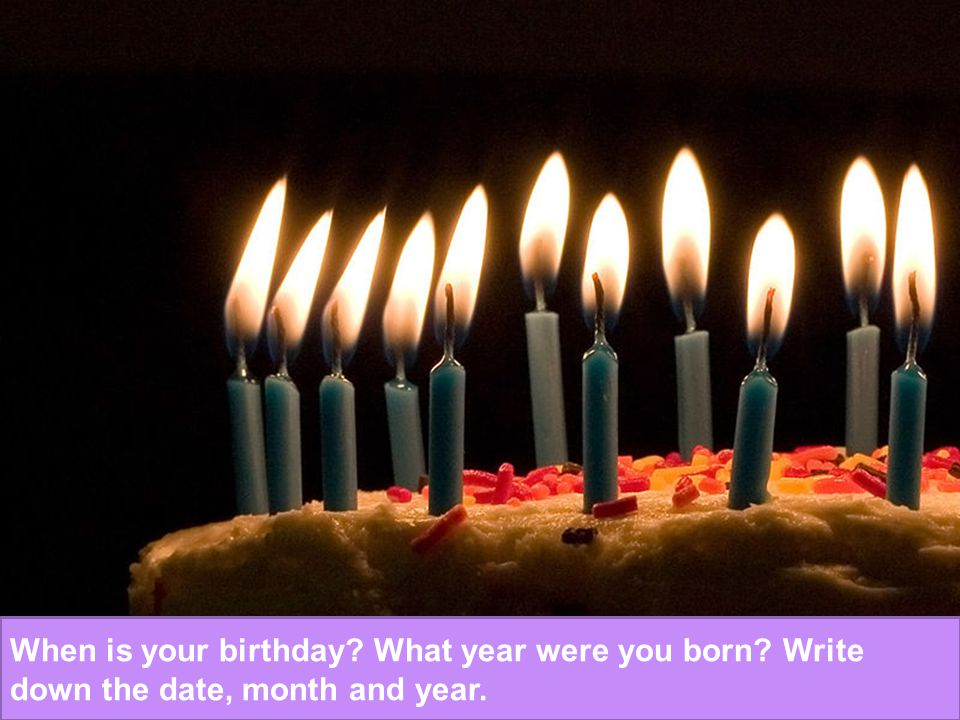 When is your birthday. What year were you born