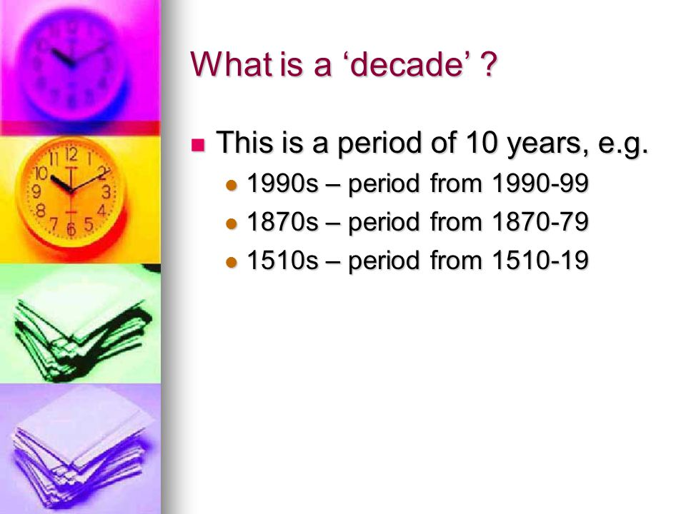 What is a 'decade' This is a period of 10 years, e.g.