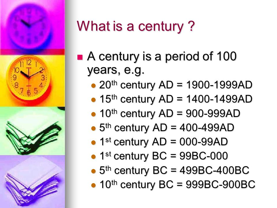 What is a century A century is a period of 100 years, e.g.