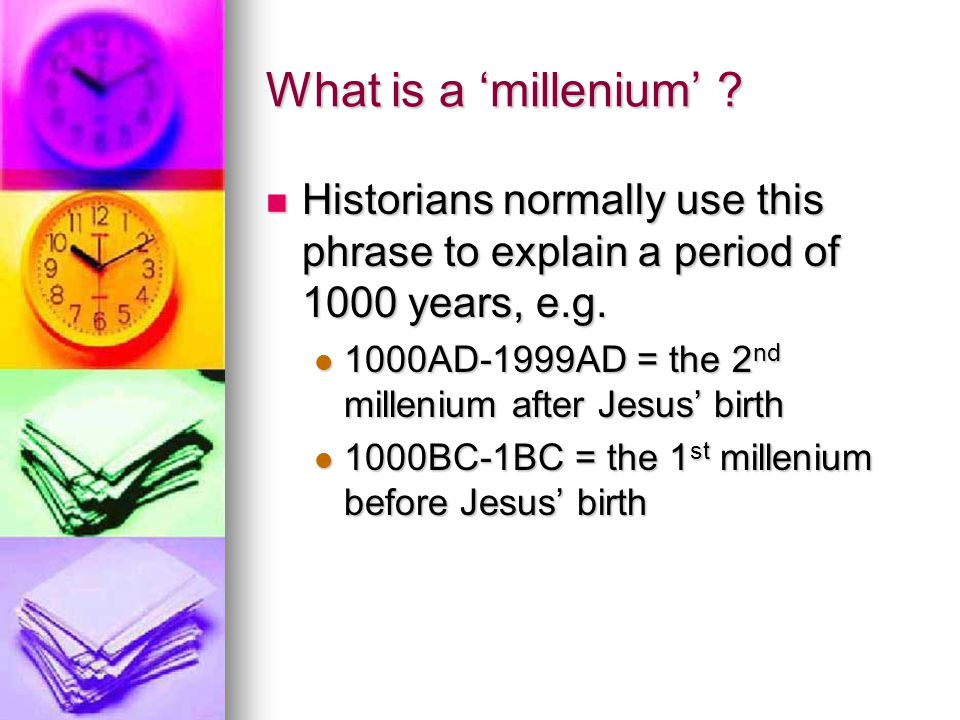 What is a 'millenium' Historians normally use this phrase to explain a period of 1000 years, e.g.
