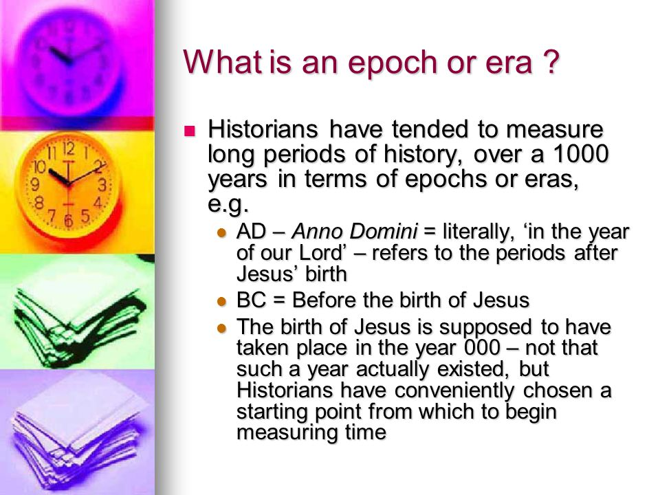 What is an epoch or era Historians have tended to measure long periods of history, over a 1000 years in terms of epochs or eras, e.g.