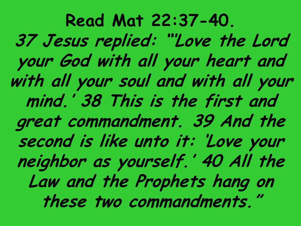 Read Mat 22:37-40.
