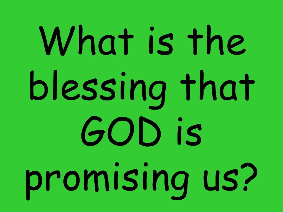 What is the blessing that GOD is promising us
