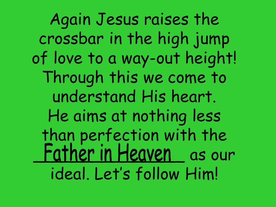 Again Jesus raises the crossbar in the high jump of love to a way-out height! Through this we come to understand His heart.
